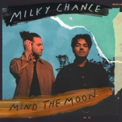 Milky Chance - Mind the...