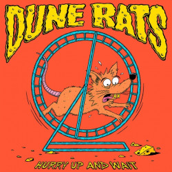 Dune Rats - Hurry up and...