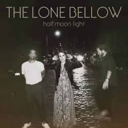 The Lone Bellow - Half moon...