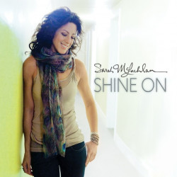 Sarah McLachlan - Shine on,...