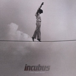Incubus - If not now,...