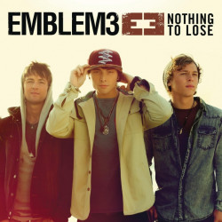 Emblem3 - Nothing to lose,...