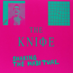 The Knife - Shaking the...