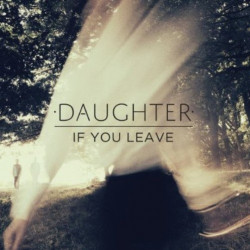 Daughter - If you leave,...
