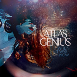 Atlas Genius - When it was...