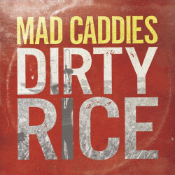 Mad Caddies - Dirty rice,...