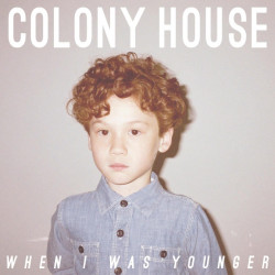 Colony House - When I was...