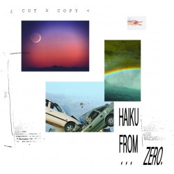 Cut Copy - Haiku from zero,...