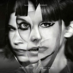 Sleater-Kinney - The center...